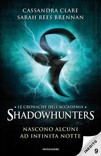 Sarah Rees Brennan & Cassandra Clare - Le cronache dell'Accademia Shadowhunters - 9. Nascono alcuni ad infinita notte