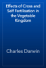 Charles Darwin - Effects of Cross and Self Fertilisation in the Vegetable Kingdom artwork