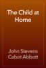 John Stevens Cabot Abbott - The Child at Home artwork