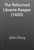 John Dury - The Reformed Librarie-Keeper (1650) artwork