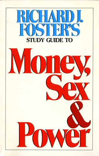 Richard J. Foster - Money Sex and Power Study Guide