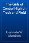The Girls Of Central High On Track And Field