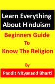 Learn Everything About Hinduism: Beginners Guide To Know The Religion