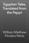 Egyptian Tales Translated From The Papyri