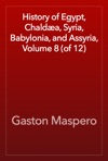 History Of Egypt Chalda Syria Babylonia And Assyria Volume 8 Of 12