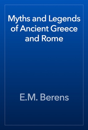 Myths and Legends of Ancient Greece and Rome book cover