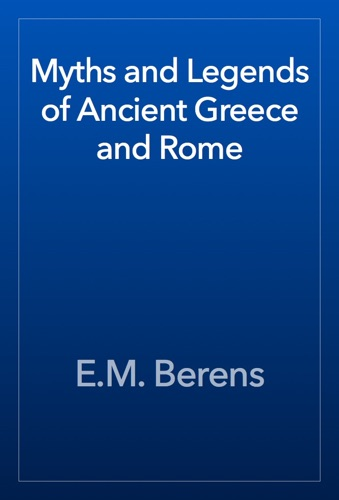 Myths and Legends of Ancient Greece and Rome - E.M. Berens - E.M. Berens