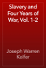 Joseph Warren Keifer - Slavery and Four Years of War, Vol. 1-2 artwork