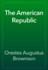 Orestes Augustus Brownson - The American Republic artwork