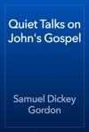 Quiet Talks On Johns Gospel