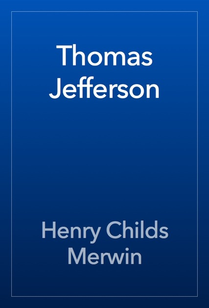 Thomas Jefferson By Henry Childs Merwin On Apple Books