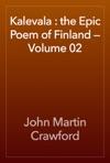 Kalevala  The Epic Poem Of Finland  Volume 02