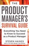 The Product Managers Survival Guide Everything You Need To Know To Succeed As A Product Manager