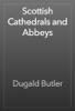 Dugald Butler - Scottish Cathedrals and Abbeys artwork