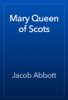 Jacob Abbott - Mary Queen of Scots artwork