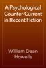 William Dean Howells - A Psychological Counter-Current in Recent Fiction artwork