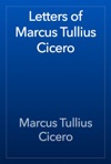 Letters Of Marcus Tullius Cicero
