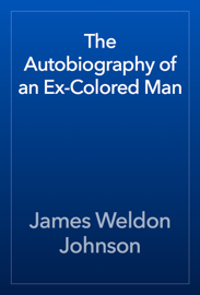 The Autobiography of an Ex-Colored Man book