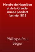 Histoire de Napoléon et de la Grande-Armée pendant l'année 1812
