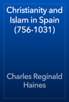 Christianity and Islam in Spain (756-1031)