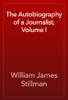 William James Stillman - The Autobiography of a Journalist, Volume I artwork