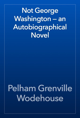 Not George Washington — an Autobiographical Novel E-Book Download