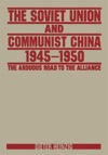 The Soviet Union And Communist China 1945-1950 The Arduous Road To The Alliance