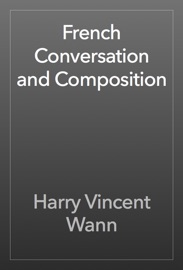 French Conversation and Composition - Harry Vincent Wann Book