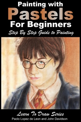 Painting with Pastels For Beginners: Step by Step Guide to Painting