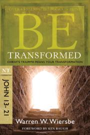 Be Transformed (John 13-21) - Warren W. Wiersbe book summary