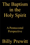 The Baptism In The Holy Spirit A Pentecostal Perspective