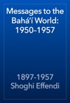 Messages To The Bah World 19501957