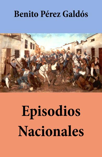 Episodios Nacionales by Benito Pérez Galdós