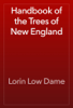 Lorin Low Dame - Handbook of the Trees of New England artwork