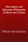 Life Letters And Epicurean Philosophy Of Ninon De LEnclos