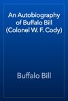 An Autobiography Of Buffalo Bill Colonel W F Cody