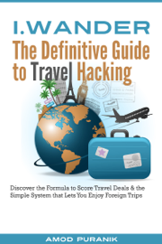 i.Wander: The Definitive Guide to Travel Hacking (India Edition)