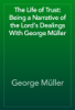 George MГјller - The Life of Trust: Being a Narrative of the Lord's Dealings With George MГјller artwork