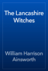 William Harrison Ainsworth - The Lancashire Witches artwork