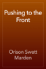 Orison Swett Marden - Pushing to the Front artwork