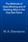 The Methods Of Glass Blowing And Of Working Silica In The Oxy-Gas Flame