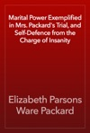 Marital Power Exemplified In Mrs Packards Trial And Self-Defence From The Charge Of Insanity