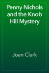 Penny Nichols And The Knob Hill Mystery