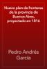 Pedro Andrés García - Nuevo plan de fronteras de la provincia de Buenos Aires, proyectado en 1816 artwork