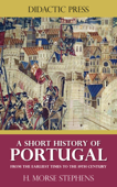 A Short History of Portugal - From the earliest times to the 19th century