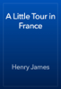Henry James - A Little Tour in France artwork