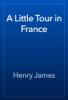 Henry James - A Little Tour in France artwork