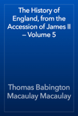 The History of England, from the Accession of James II — Volume 5