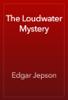 Edgar Jepson - The Loudwater Mystery artwork