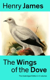 THE WINGS OF THE DOVE (THE UNABRIDGED EDITION IN 2 VOLUMES)